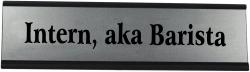 Intern, aka Barista Funny Name Plate