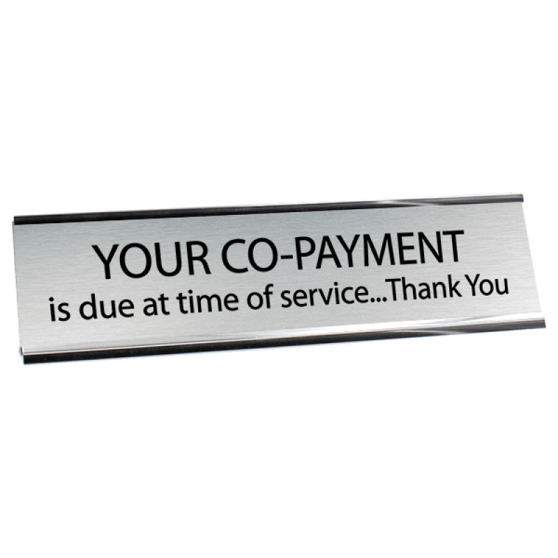 """Your Co-Payment is Due 2"""" x 8"""" Desk Plate"""
