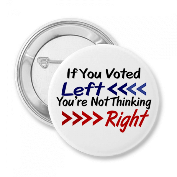 If You Voted Left You're Not Thinking Right Button
