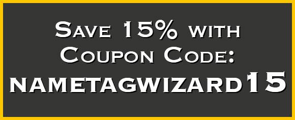 Save 15% with Coupon Code nametagwizard15